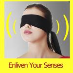 Enliven Your Senses